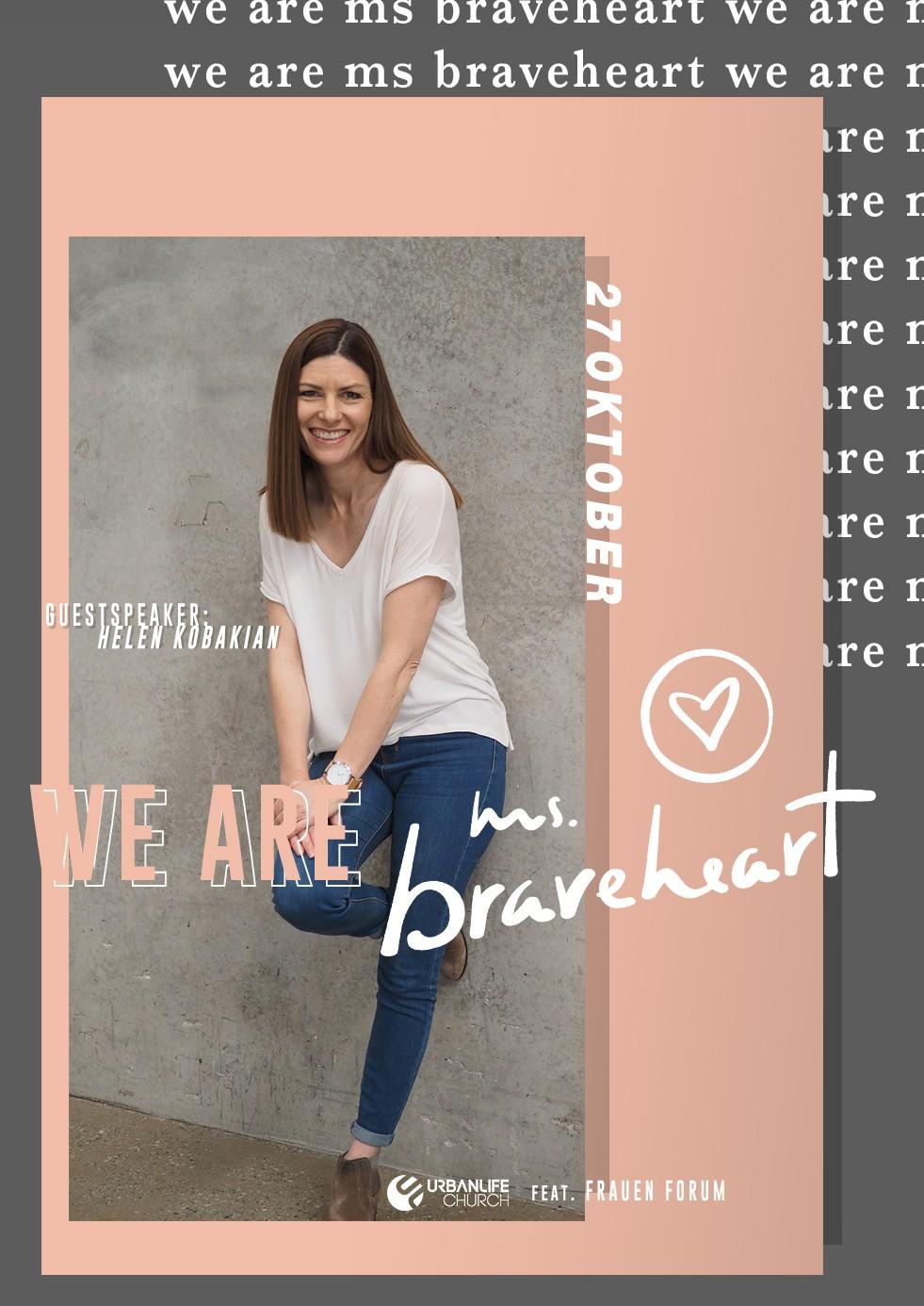 we are ms. braveheart