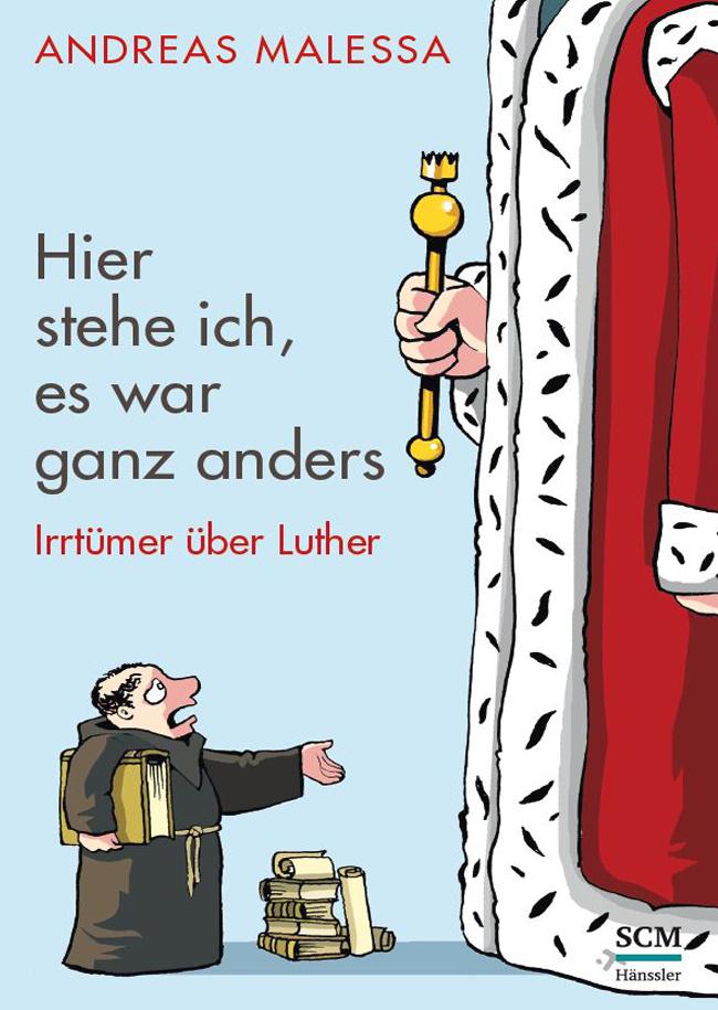 Andreas Malessa - Hier stehe ich, es war ganz anders - Irrtümer über Luther